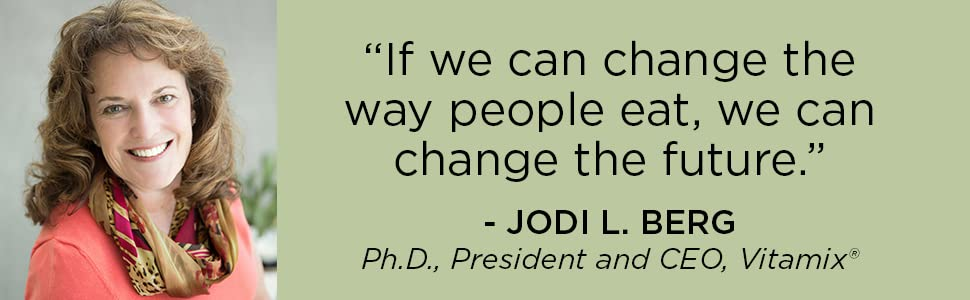 """""""If we can change the way people eat, we can change the future"""" - Jodi L. Berg, author"""