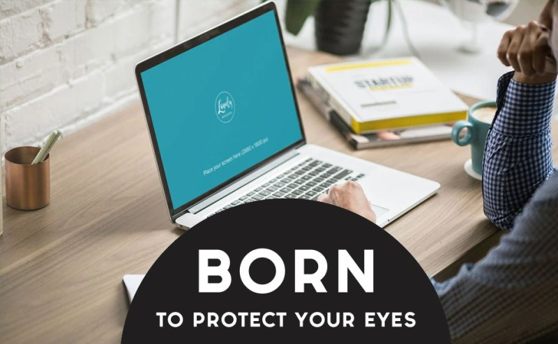 BORN TO PROTECT YOUR EYES