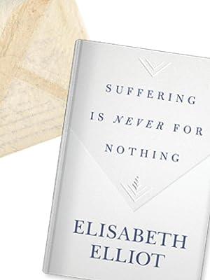 elisabeth elliot, teaching on suffering, God's love, experiencing suffering, overcoming trials
