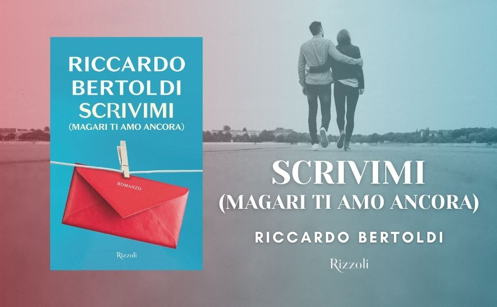 Scrivimi, Riccardo Bertoldi, nuovo libro Bertoldi, novità 2021, novità rizzoli, novità Bertoldi