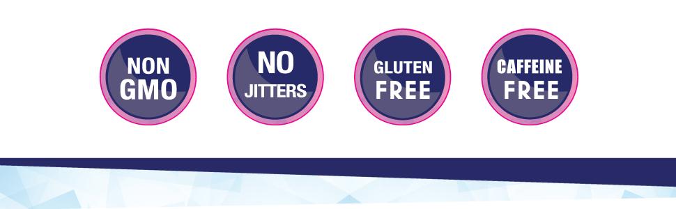 Non GMO, No Jitters, Gluten Free, Caffeine Free