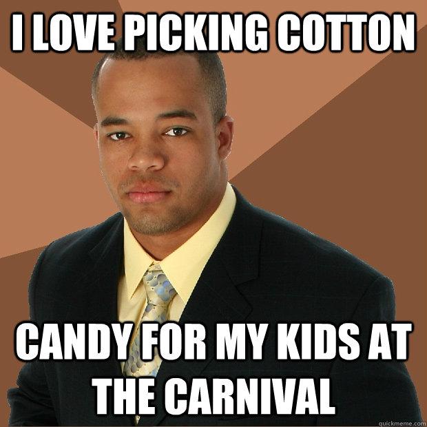 i love picking cotton