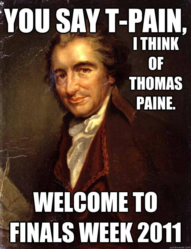 Thomas Paine Memes : thomas, paine, memes, T-Pain,, Welcome, Finals, Think, Thomas, Paine., Quickmeme