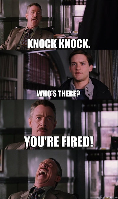 J Jonah Jameson Gif : jonah, jameson, Knock, Knock., Who's, There?, You're, Fired!, Jameson, Quickmeme