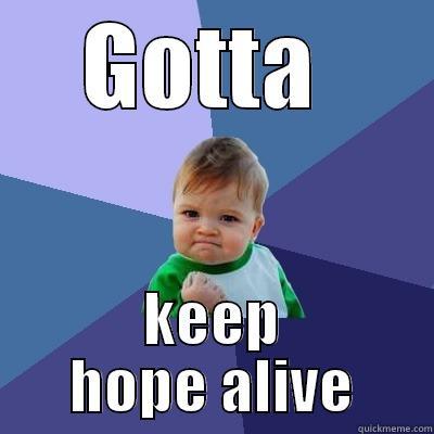 Image result for keep hope alive meme
