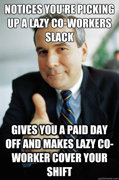 Lazy Co Worker Meme : worker, Notices, You're, Picking, Co-workers, Slack, Gives, Makes, Co-worker, Cover, Shift, Quickmeme
