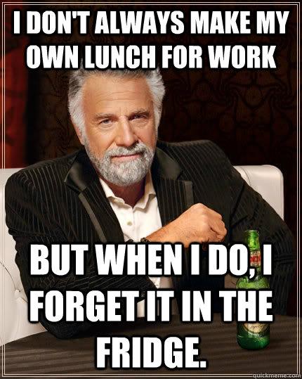 Work Lunch Meme : lunch, Don't, Always, Lunch, Forget, Fridge., Interesting, World, Quickmeme