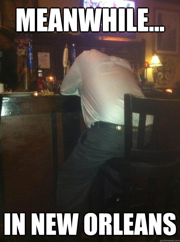 New Orleans Funny Pictures : orleans, funny, pictures, Meanwhile..., Orleans, NewOrleansDrunkDude, Quickmeme