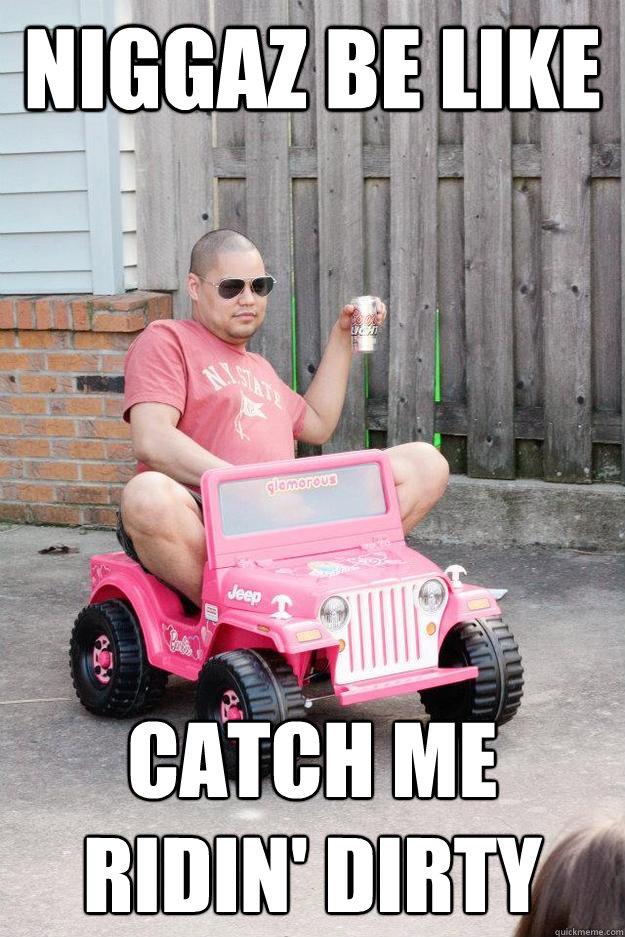Catch Me Ridin Dirty Meme : catch, ridin, dirty, Niggaz, Catch, Ridin', Dirty, Drunk, Quickmeme