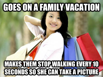Goes On A Family Vacation Makes Them Stop Walking Every 10 Seconds So She Can Take A Picture Scumbag Tourist Quickmeme