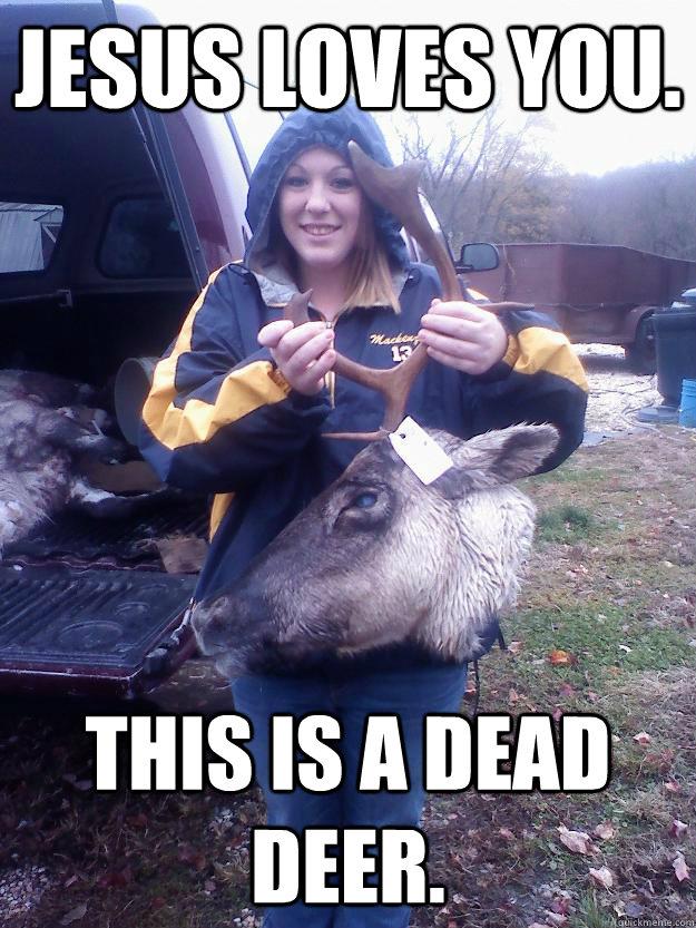 Dead Deer Meme : Jesus, Loves, Deer., Redneck, Quickmeme