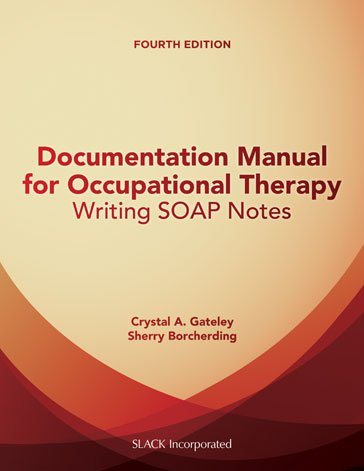 Documentation Manual for Occupational Therapy Writing SOAP Notes Fourth Edition