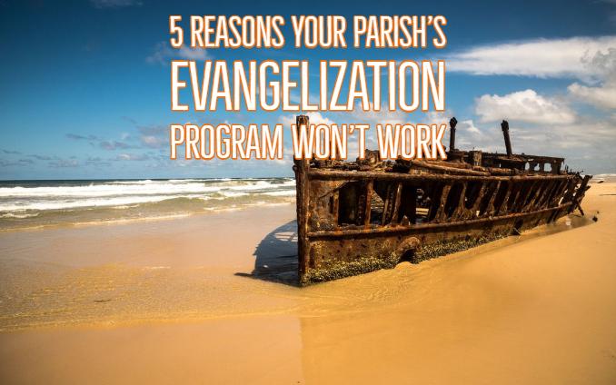 5 Reasons Why Your Parish's Evangelization Program Won't Work