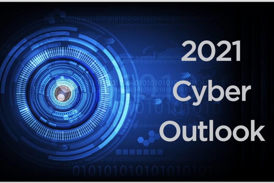 2021 Cyber Outlook