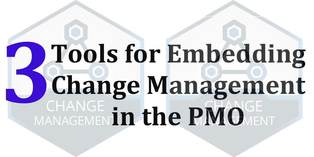 3 Tools for Embedding Change Management in the PMO