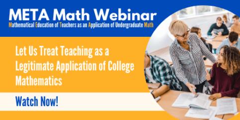 META Math Webinar. Mathematical Education of Teachers as an Application of Undergraduate Math. Link to https://maa.zoom.us/webinar/register/WN_VjexGPeHQ0yn5mLZ90UdiQ
