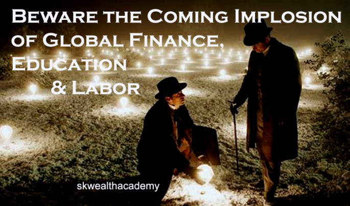 the coming implosion of global finance, education and labor in 2020