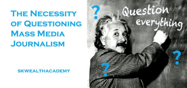 question everything, question mainstream media reporting