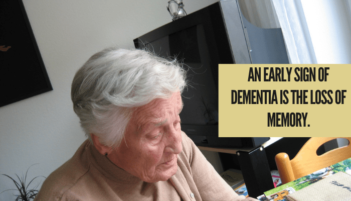 An early sign of dementia is loss of memory