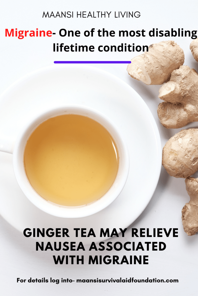Ginger tea may relieve nausea associated with migraine- One of the most disabling lifetime condition