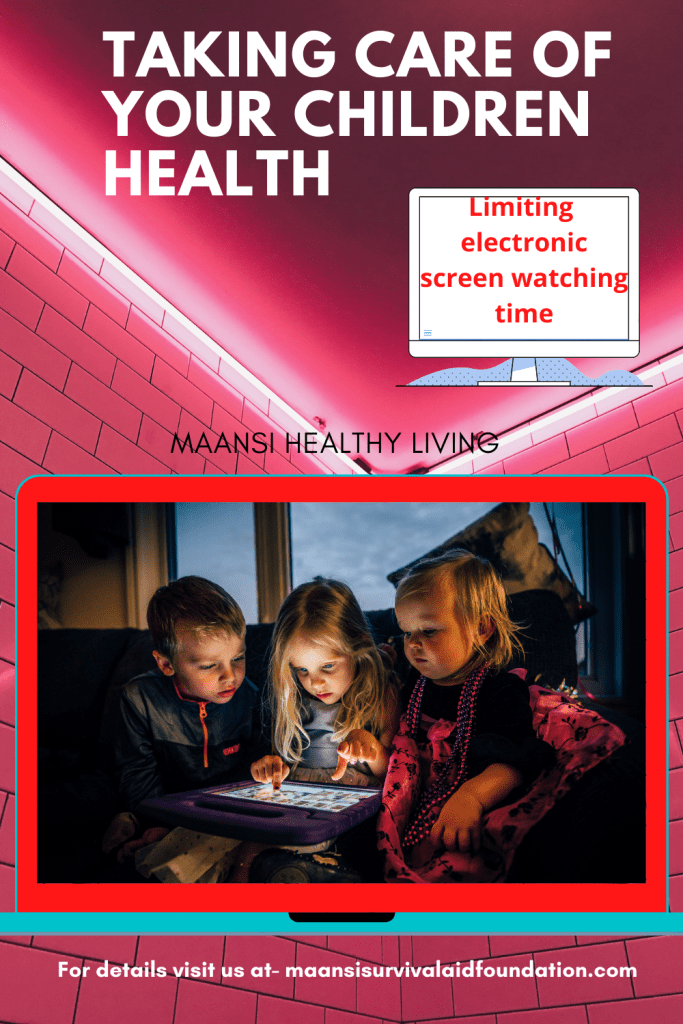 Taking care of your children health by limiting electronic screen watching time.