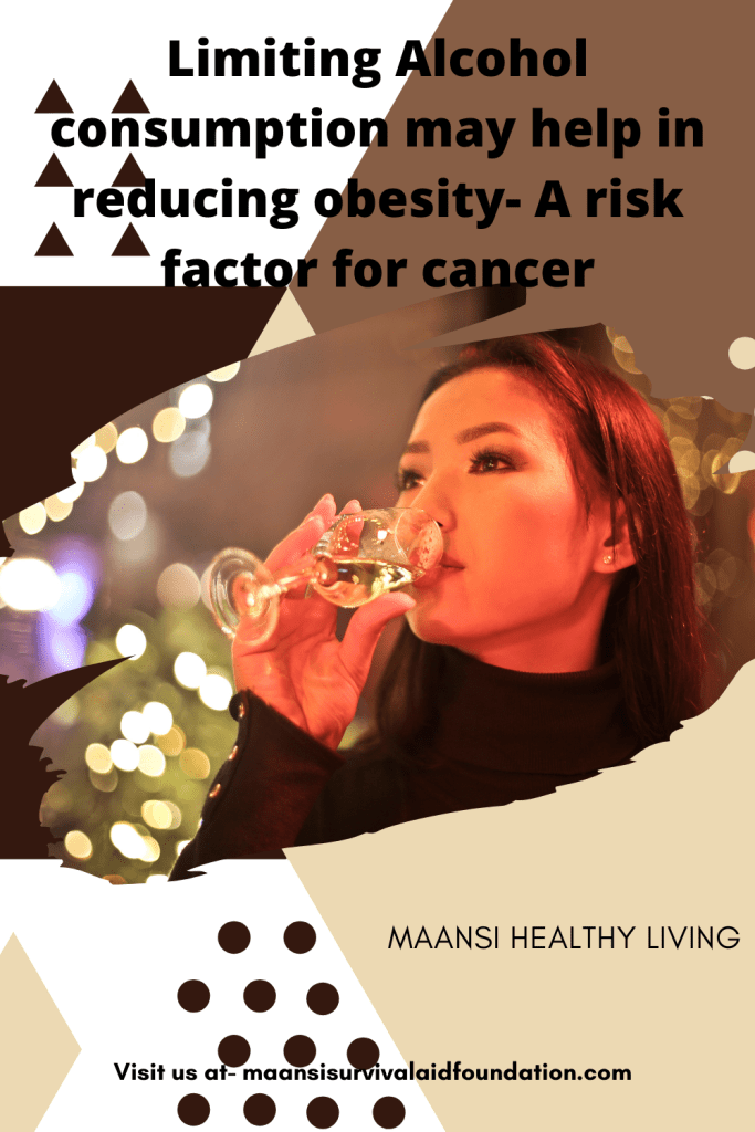 Alcohol consumption may lead to obesity- A risk factor for cancer