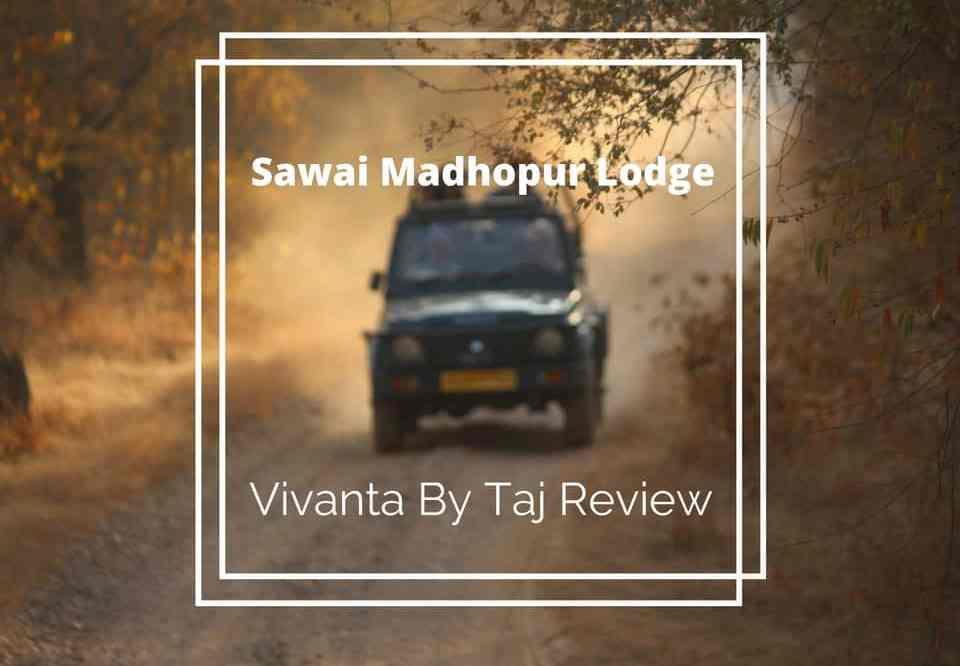 Sawai Madhopur Lodge: Vivanta By Taj Review
