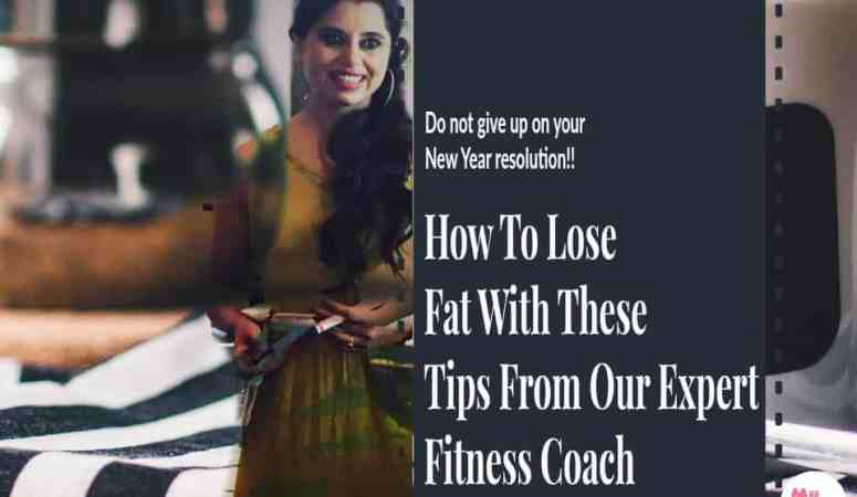 How To Lose Fat With These Tips From Our Expert Fitness Coach