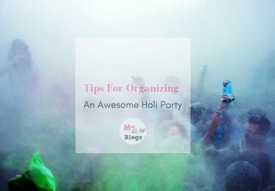 Tips For Organizing An Awesome Holi Party