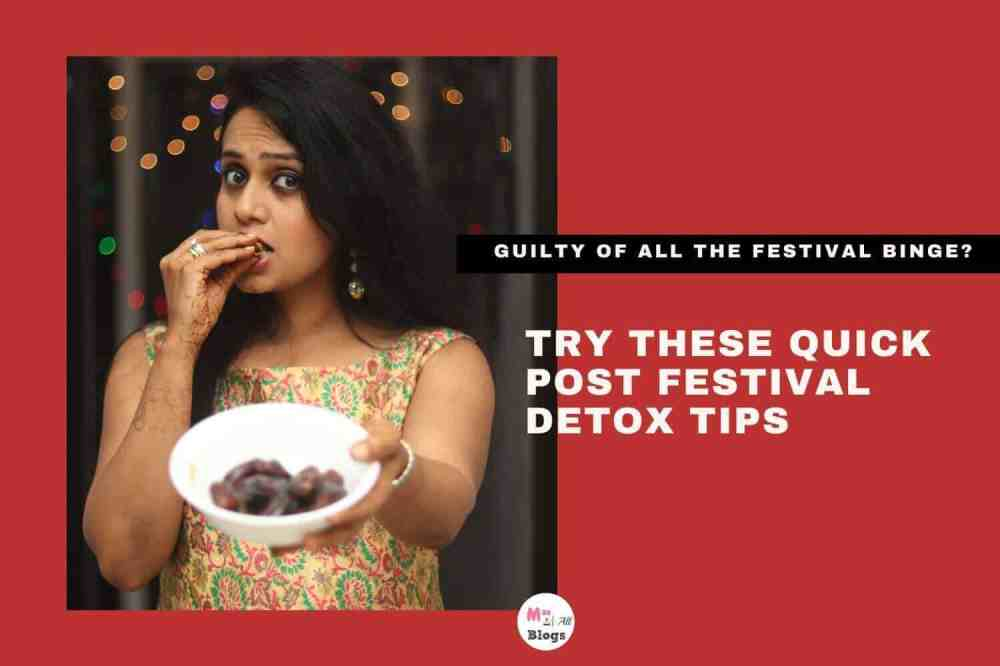Guilty Of All The Festival Binge? Try These Quick Post Festival Detox Tips