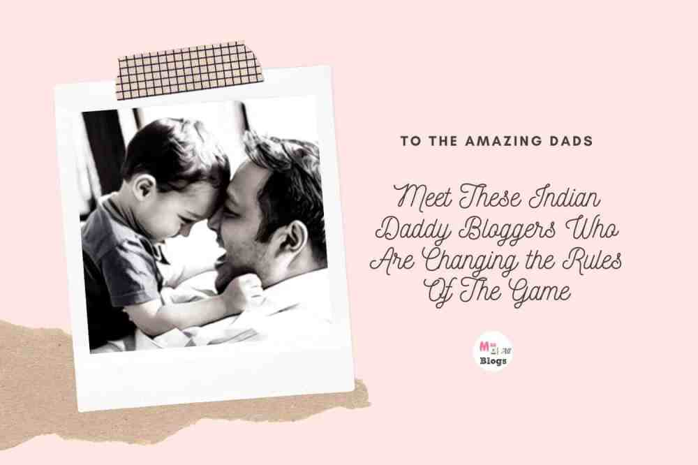 Meet These Indian Daddy Bloggers Who Are Changing the Rules Of The Game
