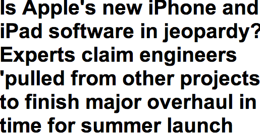 http://www.dailymail.co.uk/sciencetech/article-2303548/Is-Apples-new-iPhone-iPad-software-jeopardy-Experts-claim-engineers-pulled-projects-finish-major-overhaul-time-summer-launch.html