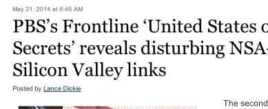 http://blogs.seattletimes.com/opinionnw/2014/05/21/pbss-frontline-united-states-of-secrets-reveals-disturbing-nsa-silicon-valley-links/