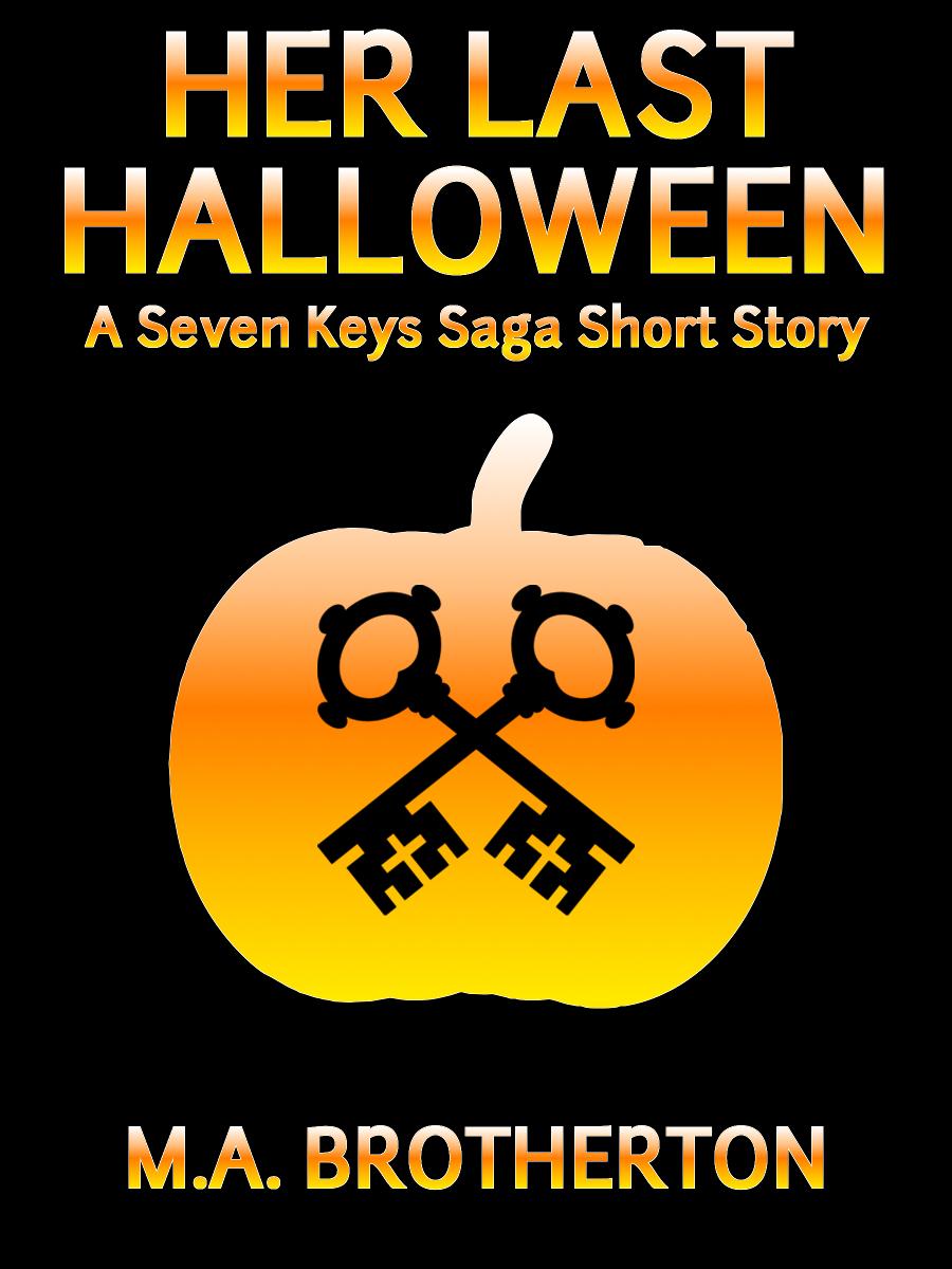 Her Last Halloween - A Seven Keys Saga Short Story - M.A. Brotherton
