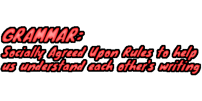 Grammar: Socially agreed upon rules to help us understand each other's writing