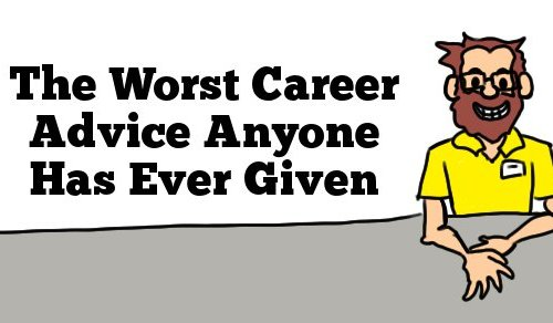 The Worst Career Advice Anyone Has Ever Given