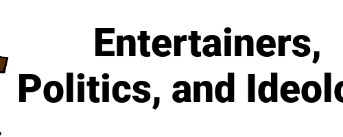 Entertainers, Politics, and Ideology