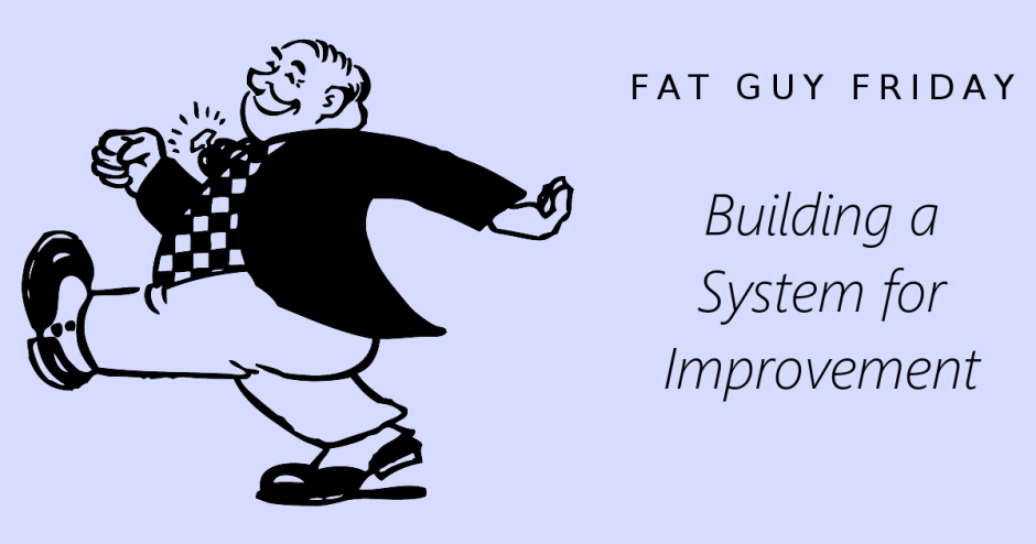 Building a System for Improvement