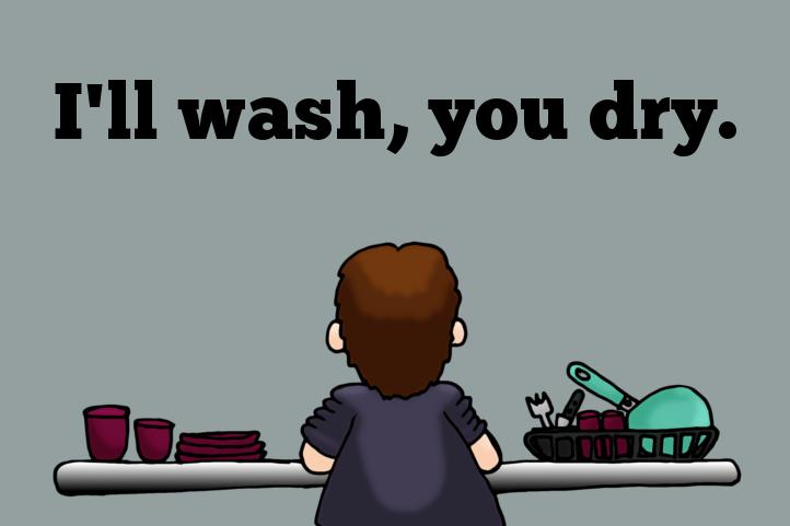 I'll wash, you dry.