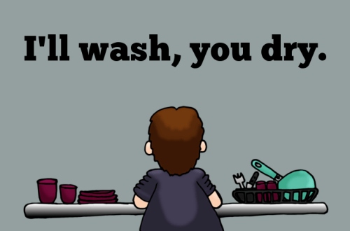 I'll wash, you dry.