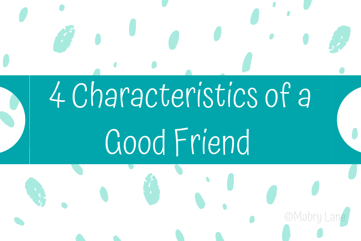 4 Characteristics Of A Good Friend