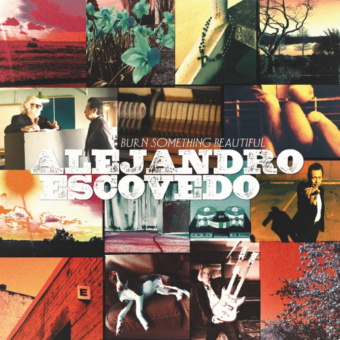 "Alejandro Escovedo, ""Burn Something Beautiful"" (Fantasy Records)"