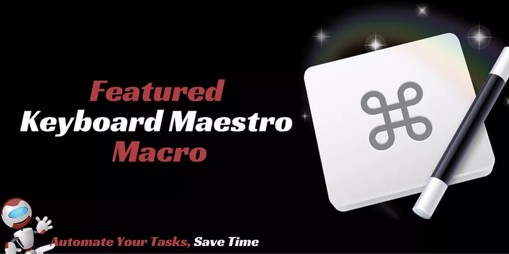 Keyboard Maestro Featured Macro