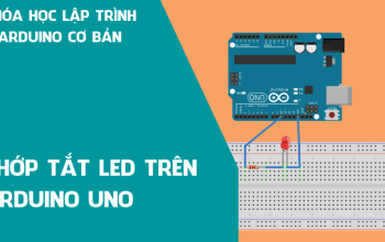 Arduino cơ bản 01 – Phần 2: Chớp tắt LED trên Arduino Uno