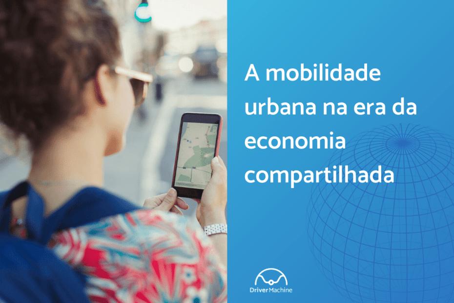 """Banner """"A mobilidade urbana na era da economia compartilhada"""", na esquerda uma mulher segurando um telefone com mapa aberto"""