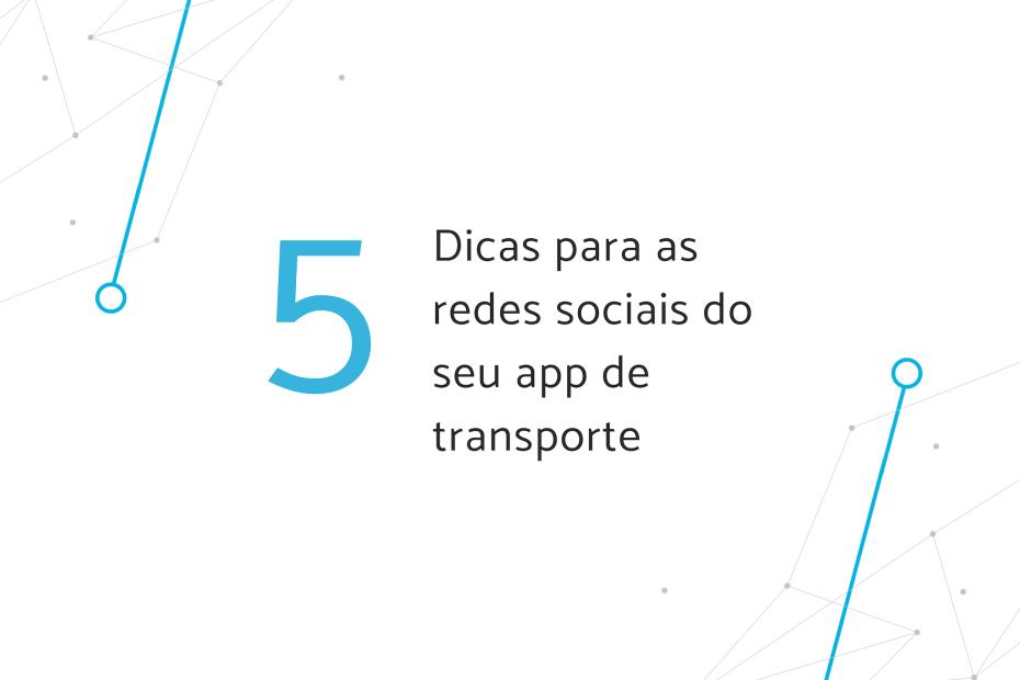 """Banner """"5 dicas para as redes sociais do seu app de transporte"""""""