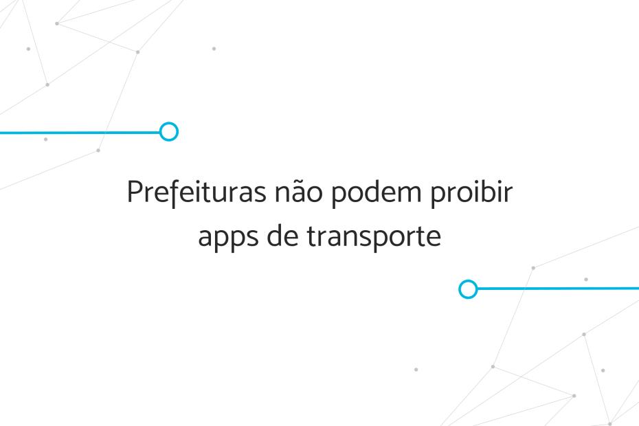 """Banner """"prefeituras não podem proibir apps de transporte"""""""