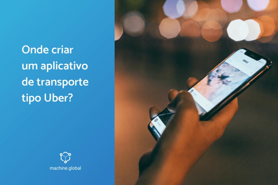 Onde criar um aplicativo de transporte tipo Uber?