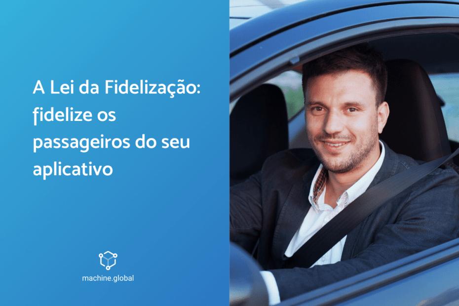 À esquerda, uma tela azul que está escrita a lei da fidelização: fidelize os passageiros do seu aplicativo. À direita um motorista sorrindo.