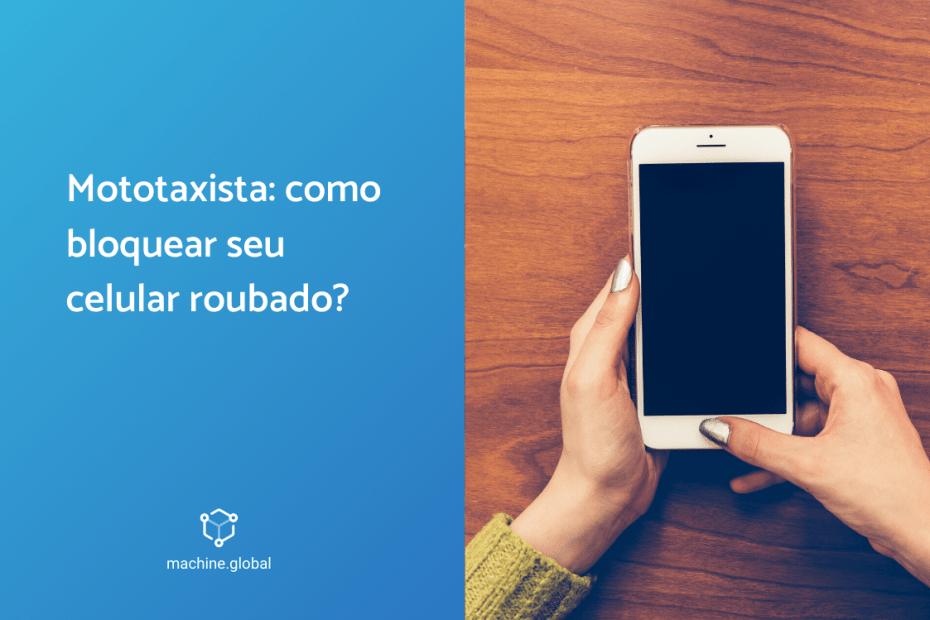 Mototaxista: como bloquear seu celular roubado?